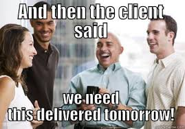 And Then I Said Meme - and then the client said quickmeme