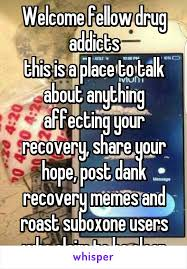 Recovery Memes - fellow drug addicts this is a place to talk about anything