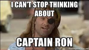 Ron Meme - i can t stop thinking about captain ron captain ron meme generator