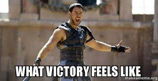 Victory Meme - what victory feels like gladiator are you not entertained