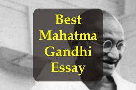biography of mahatma gandhi summary mahatma gandhi essay best essay on gandhi 2017