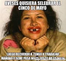 5 De Mayo Memes - memes 5 de mayo 100 images obsev hahaha it s true seems like