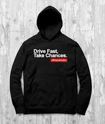 drive fast take chances hoodie all things adrenaline