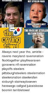 Ravens Steelers Memes - pittsburgh steelers fans hey steeler fans thereisalways next yeari
