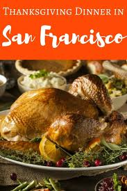 Thanksgiving Traditional Meal Thanksgiving Dinner In San Francisco 2017 My Top Picks