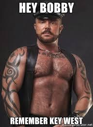 Hey Gay Meme - hey bobby remember key west gay bear meme generator