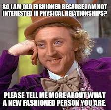 Old Fashioned Memes - meme creator so i am old fashioned because i am not interested in