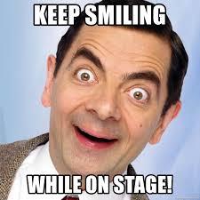 Keep Smiling Meme - keep smiling while on stage mr mr mr bean meme generator