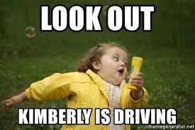 Kimberly Meme - look out kimberly is driving little girl running away meme generator