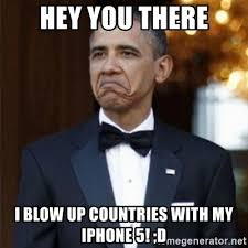 Hey You There Meme - hey you there i blow up countries with my iphone 5 d not bad