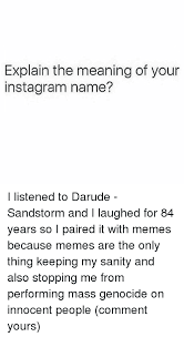Darude Sandstorm Meme - explain the meaning of your inst agram name i listened to darude