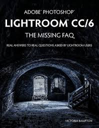 adobe photoshop lightroom cc 6 the missing faq real answers to