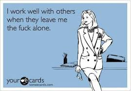 Fuck Work Meme - i work well with other when they leave me the fuck alone weknowmemes