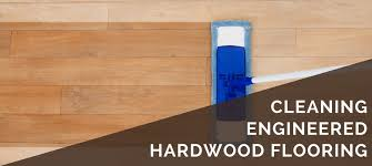 Engineered Hardwood Flooring 3 Steps For Cleaning Engineered Hardwood Floors Maintenance Care