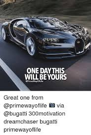 Bugatti Meme - one day this will be yours way of life great one from via