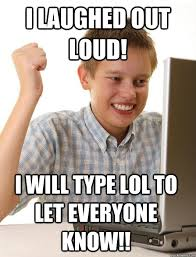 Laugh Out Loud Meme - i laughed out loud i will type lol to let everyone know first