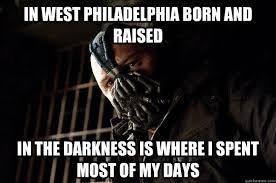 In West Philadelphia Born And Raised Meme - in west philadelphia born and raised in the darkness is where i
