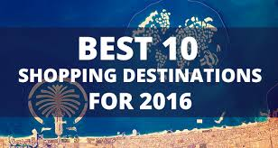 the best 10 shopping destinations for 2016 halaltrip