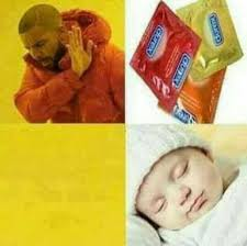 Drake Be Like Meme - dopl3r com memes when you don t want to use a condom and 9