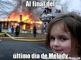 Melody Meme - al final del ltimo da de melody meme de niña desastre imagenes