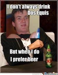 Meme Dos Equis - i don t always drink dos equis by recyclebin meme center