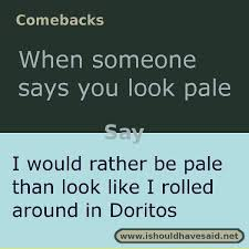 Top Ten Funny Memes - use this snappy comeback if someone says you look pale check out