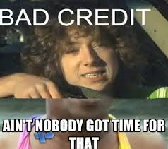 Bad Credit Meme - image 416156 sweet brown ain t nobody got time for that