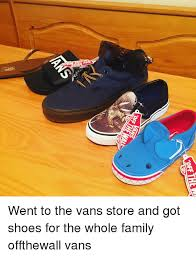 van n a went to the vans store and got shoes for the whole family