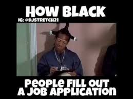 Application Meme - how black people fill out a job application youtube
