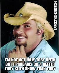 Toby Meme - farce the music monday morning memes toby keith drunk concert