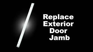 Installing Exterior Door Jamb Replace Exterior Door Jamb Replacement With The Highest Level Of