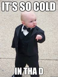 It S So Cold Meme - it s so cold in tha d caption 3 goes here baby godfather quickmeme
