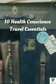 10 Must Essentials For A by 10 Must Travel Essentials For The Health Conscience Person