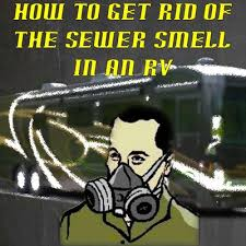 Foul Smell In Bathroom Why Is There A Sewer Smell In Our 5th Wheel Trailer
