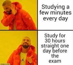 Studying Memes - studying a few minutes every day vs study for 30 hours straight in