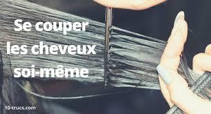 comment se couper les cheveux soi meme 10 trucs pour se couper les cheveux soi même