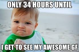 Awesome Girlfriend Meme - only 34 hours until i get to see my awesome gf fist pump baby