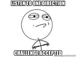 Challenge Accepted Meme Generator - listen to one direction challenge accepted challenge accepted
