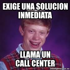 Call Center Meme - meme bad luck brian exige una solucion inmediata llama un call