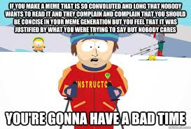 Meme Generation - if you make a meme that is so convoluted and long that nobody wants