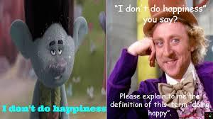 Trolls Meme - trolls movie i don t do happy meme know your meme