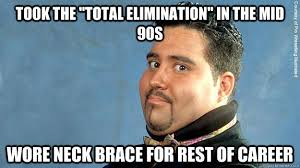 Neck Brace Meme - took the total elimination in the mid 90s wore neck brace for