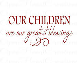 children are blessings quotes wall quotes our children are our