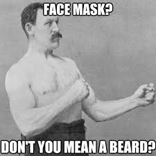 Face Mask Meme - face mask don t you mean a beard overly manly man quickmeme