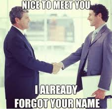 Funny Meme Names - nice to meet you i already forgot your name meme