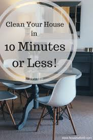 how to clean your house in 10 minutes or less clean house and house