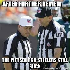 Pittsburgh Steelers Suck Memes - after further review the pittsburgh steelers still suck nfl