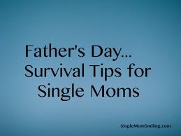 father u0027s day survival guide 8 tips for single moms single mom