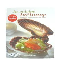 cuisine bretonne livre la cuisine bretonne recettes bretagne spécialités
