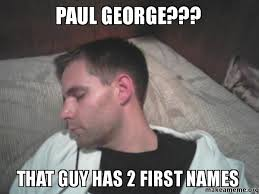Paul George Memes - paul george that guy has 2 first names make a meme